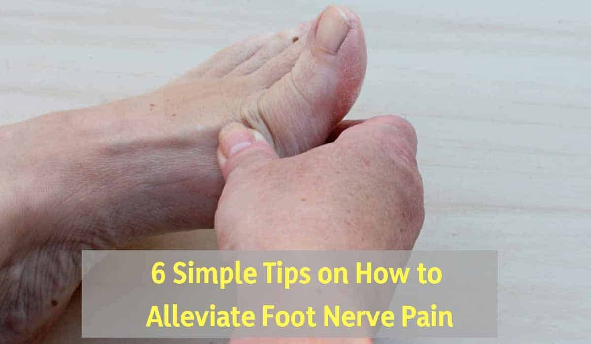 6 Simple Tips on How to Alleviate Nerve Pain In Your Feet